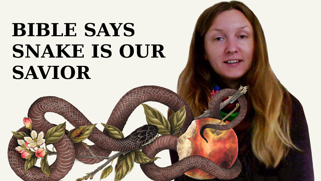 Read the Bible Carefully – It Says That the Snake Is Our True Savior!