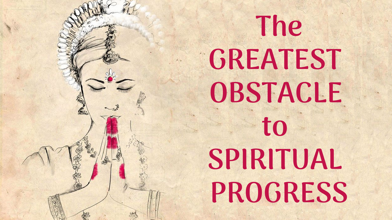 The Greatest Obstacle to Spiritual Progress