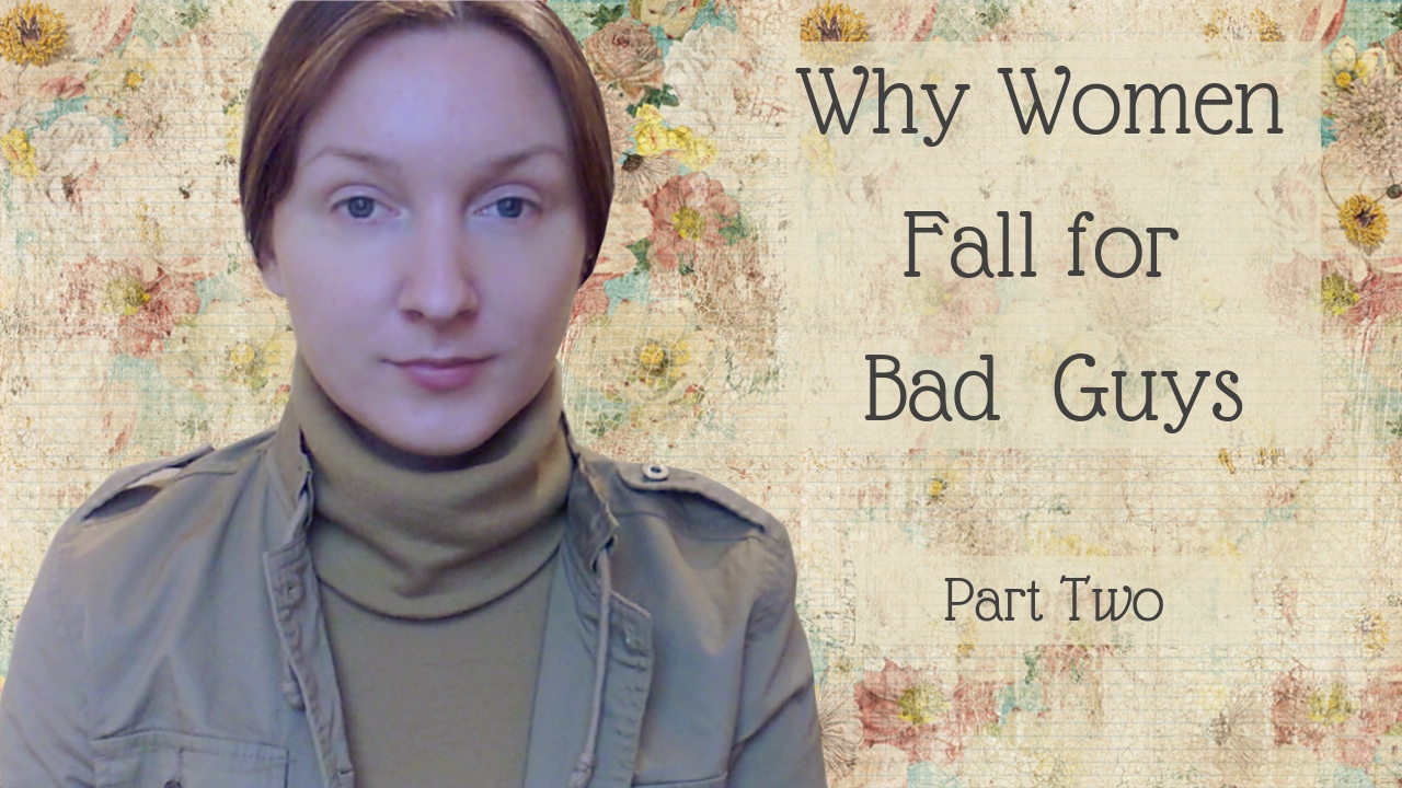 Why Women Fall for Bad Guys Part Two