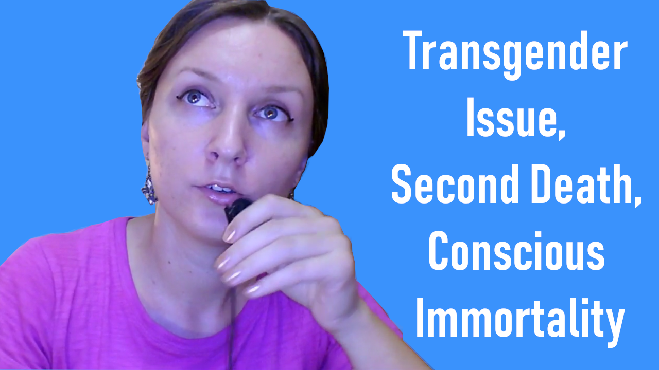 Transgender Issue, Second Death and Conscious Immortality